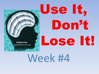 Use It,                  Don't           Lose It!