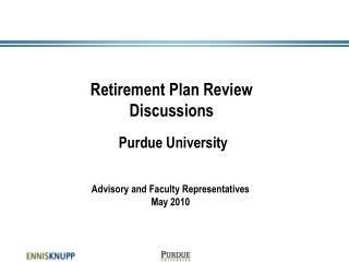 Retirement Plan Review Discussions    Purdue University