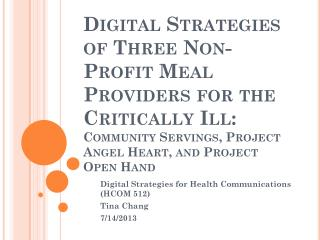 Digital Strategies for Health Communications (HCOM 512) Tina Chang 7/14/2013