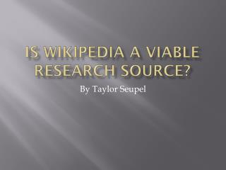 Is Wikipedia a viable research source?