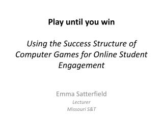 Play until you  win  Using  the Success Structure of Computer Games for Online Student Engagement