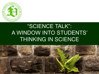 """SCIENCE TALK"":  A WINDOW INTO STUDENTS'  THINKING IN SCIENCE"