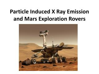 Particle Induced X Ray Emission and Mars Exploration Rovers