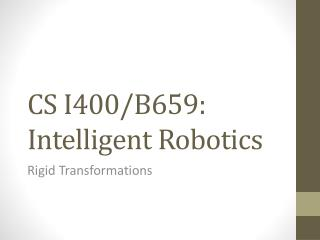 CS I400/B659: Intelligent Robotics