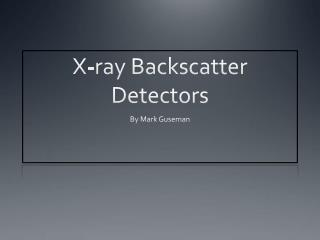 X-ray Backscatter Detectors