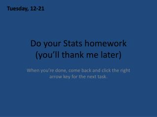 Do your Stats homework (you'll thank me later)
