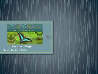 Stress and  Yoga By Dr. Kim Byrd-Rider