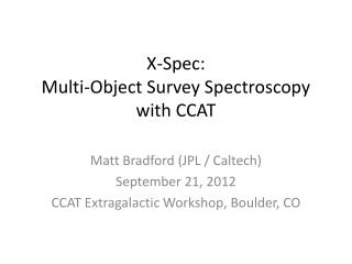 X- Spec: Multi-Object Survey  Spectroscopy with  CCAT