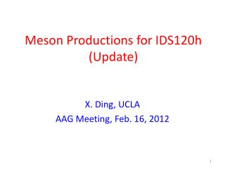 Meson  Productions  for IDS120h (Update)