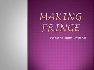 Making fringe