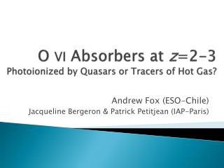 O  VI  Absorbers at  z =2-3 Photoionized  by Quasars or Tracers of Hot Gas?