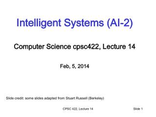 Intelligent Systems (AI-2) Computer Science  cpsc422 , Lecture  14 Feb, 5, 2014