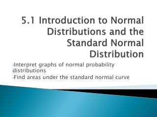 5.1 Introduction to Normal Distributions and the Standard Normal Distribution