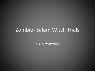 Zombie- Salem Witch Trials