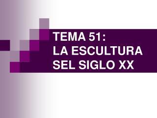 TEMA 51: LA ESCULTURA SEL SIGLO XX
