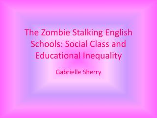 The Zombie Stalking English Schools: Social Class and Educational Inequality