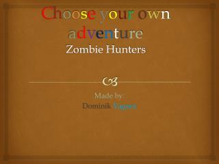 C h o o s e y o u r o w n a d v e n t u re Zombie Hunters