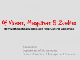 Of Viruses, Mosquitoes & Zombies  How Mathematical Models can Help Control Epidemics