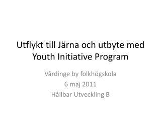 Utflykt till Järna och utbyte med  Youth Initiative  Program