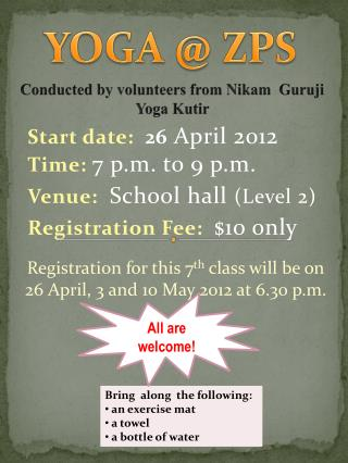 Start date:   26  April 2012  Time:  7 p.m. to 9 p.m. Venue: School  hall  (Level 2)