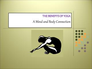 THE BENEFITS OF Yoga A Mind and Body Connection