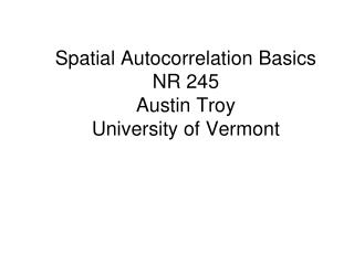 Spatial Autocorrelation Basics NR 245 Austin Troy University of Vermont
