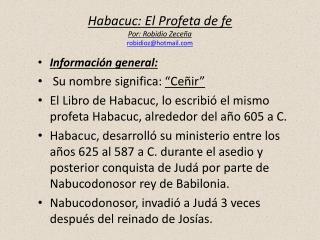 Habacuc : El  Profeta  de  fe Por:  Robidio Zeceña robidioz@hotmail.com