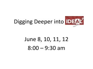 Digging Deeper into  		  June 8, 10, 11, 12 8:00 – 9:30 am