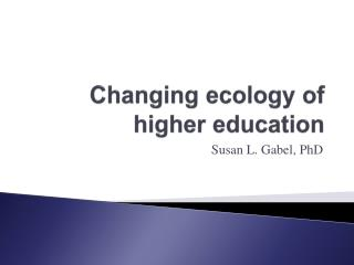 Changing ecology of higher education