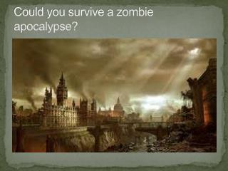 Could you survive a zombie apocalypse?