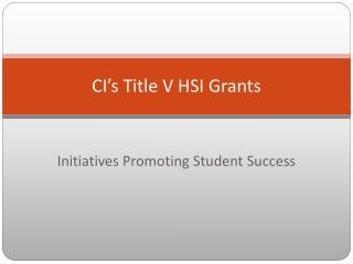 CI's Title V HSI Grants