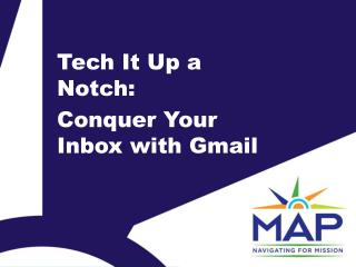 Tech It Up a  Notch:  Conquer Your Inbox with Gmail