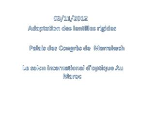 03/11/2012   Adaptation  des lentilles  rigides       Palais  des Congrès de  Marrakech