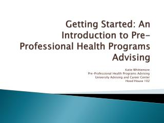 Getting Started: An Introduction to Pre-Professional Health Programs Advising