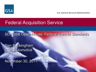 SDVOSB Open House: Federal Vehicle Standards Dan Buckingham GSA Automotive November 30,  2011