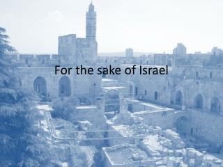 For the sake of Israel