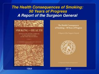 The  Health Consequences of  Smoking: 50 Years of  Progress A Report of the Surgeon General