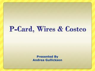 P-Card, Wires & Costco