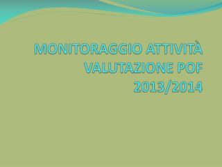 MONITORAGGIO ATTIVITà VALUTAZIONE POF  2013/2014