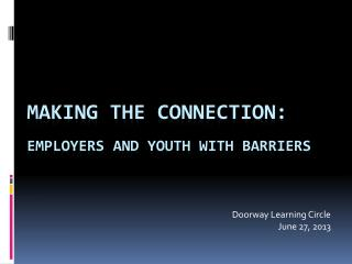 Making the  Connection: Employers and Youth with Barriers