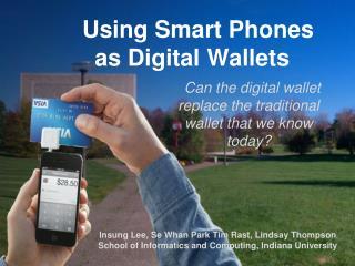 Using Smart Phones  as Digital Wallets