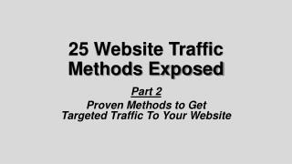 25 Website Traffic  Methods Exposed