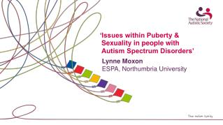 Issues within Puberty  Sexuality in people with Autism Spectrum Disorders