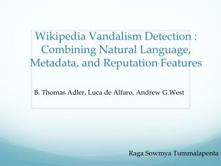 Wikipedia Vandalism Detection : Combining Natural Language, Metadata, and Reputation Features