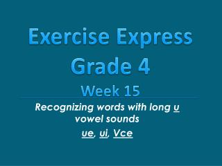 Recognizing words with long  u  vowel sounds ue ,  ui ,  Vce