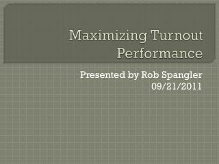Maximizing Turnout Performance