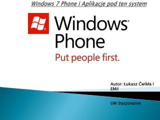 Windows 7  Phone  i Aplikacje pod ten system