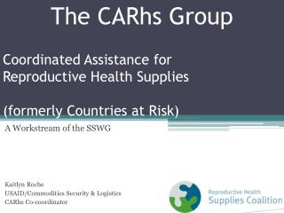 Coordinated Assistance for  Reproductive Health Supplies (formerly Countries at Risk)