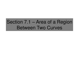 Section 7.1 – Area of a Region Between Two Curves