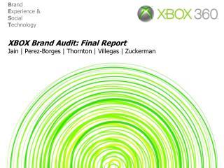 XBOX Brand Audit: Final Report Jain | Perez-Borges | Thornton | Villegas | Zuckerman